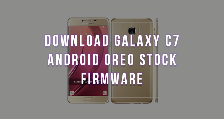 Download Galaxy C7 Android Oreo Stock Firmware - Techchunky